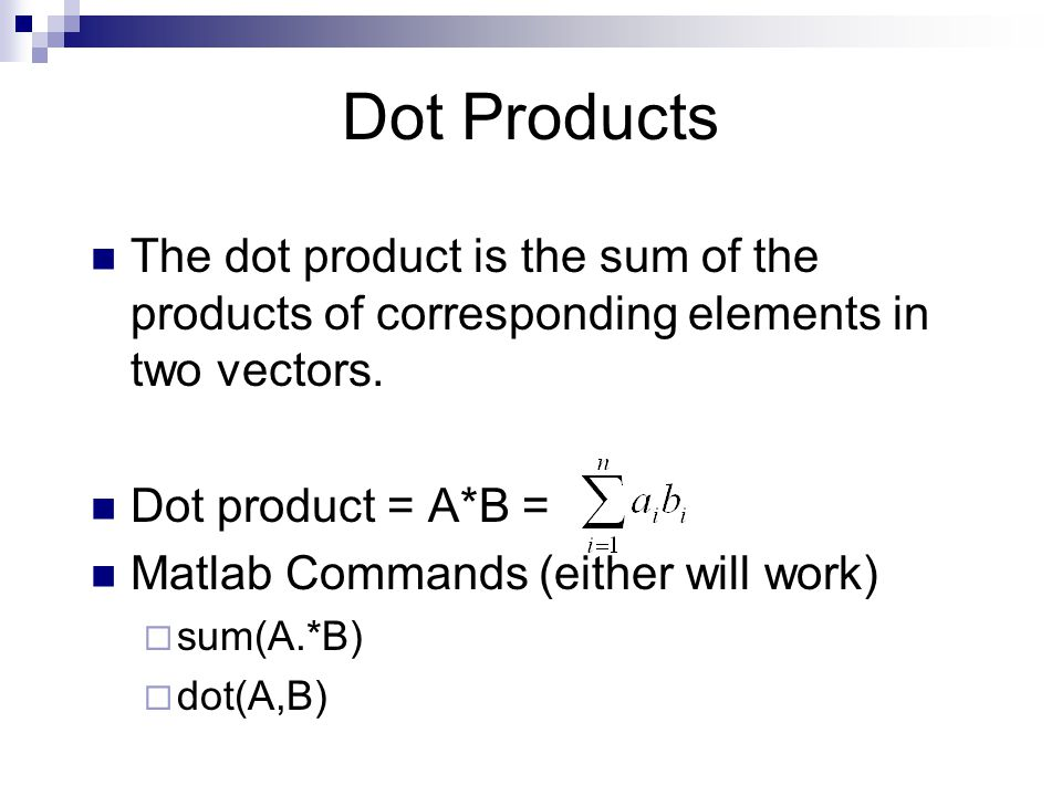 Dot Products The dot product is the sum of the products of corresponding elements in two vectors.
