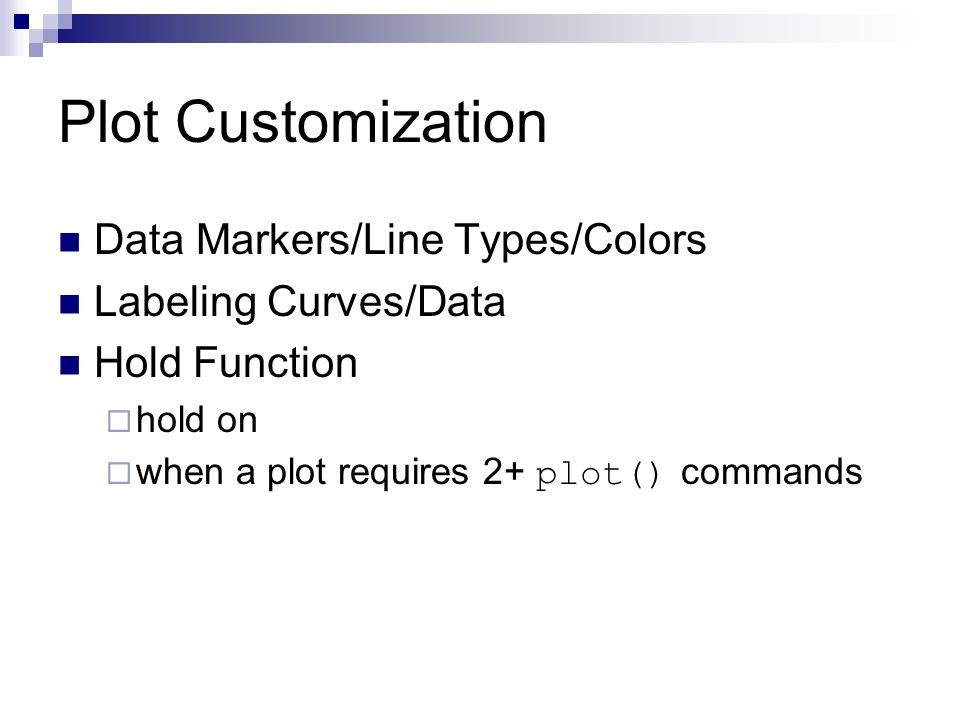 Plot Customization Data Markers/Line Types/Colors Labeling Curves/Data Hold Function  hold on  when a plot requires 2+ plot() commands