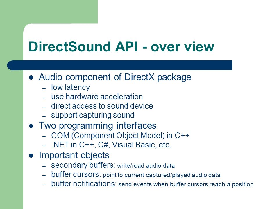 windows audio architecture win mm application directsound3 directsound api over view audio component of directx package \u2013 low latency \u2013 use hardware acceleration \u2013 direct access to sound device \u2013 support