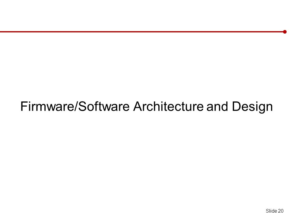 Firmware/Software Architecture and Design Slide 20