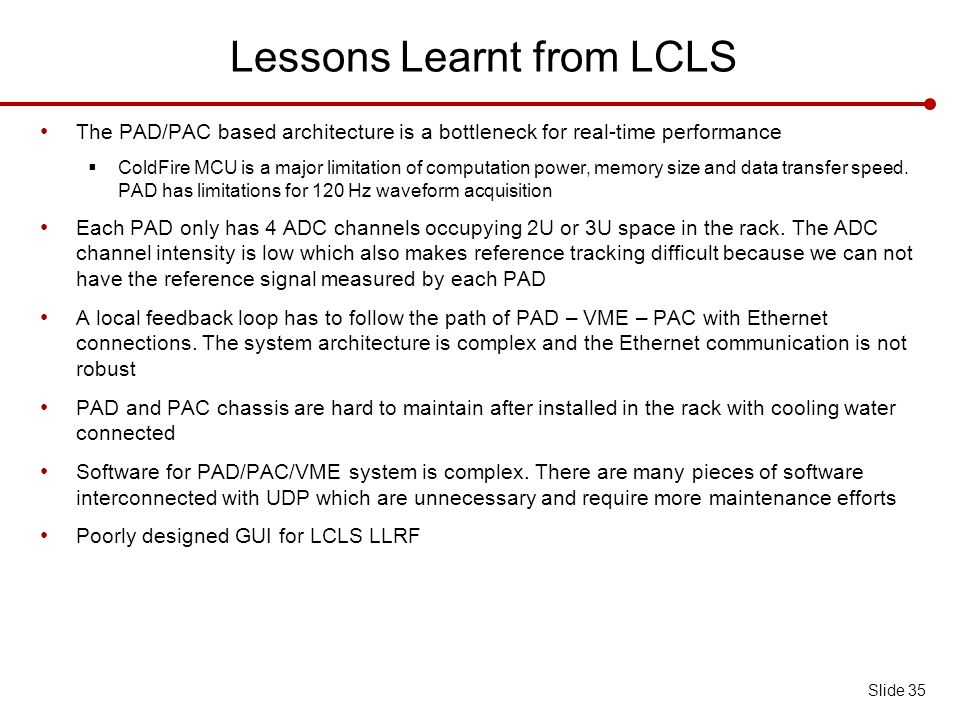 Lessons Learnt from LCLS The PAD/PAC based architecture is a bottleneck for real-time performance  ColdFire MCU is a major limitation of computation power, memory size and data transfer speed.