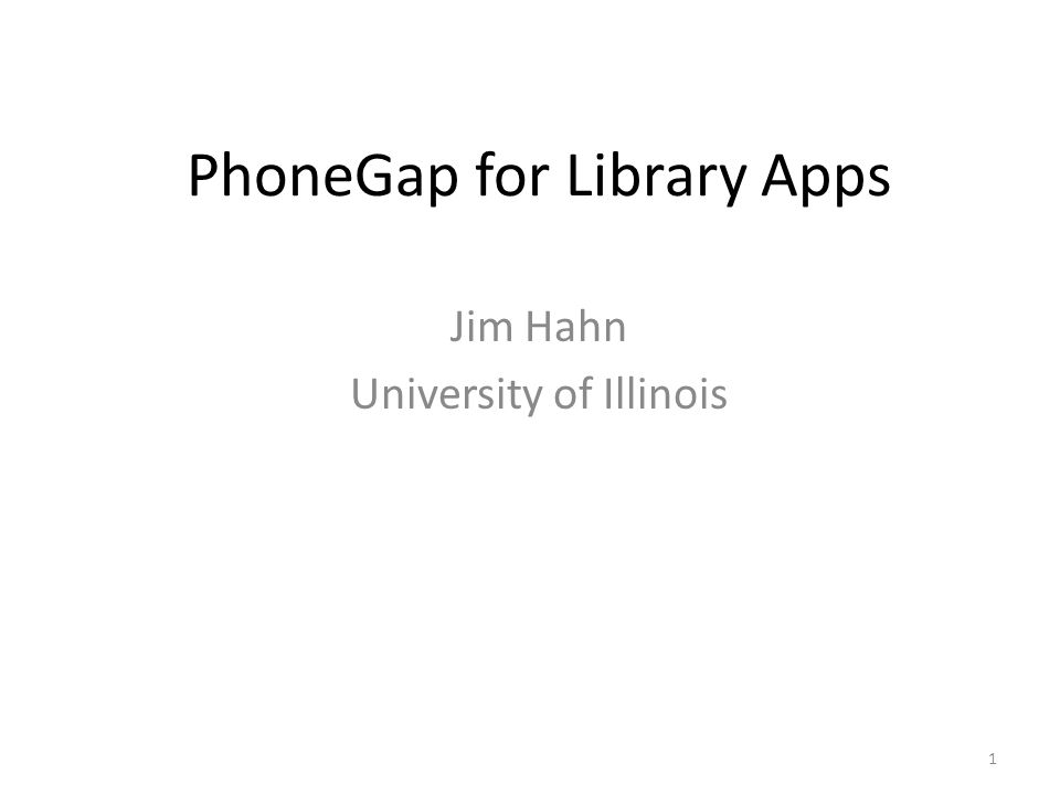 PhoneGap for Library Apps Jim Hahn University of Illinois ppt download