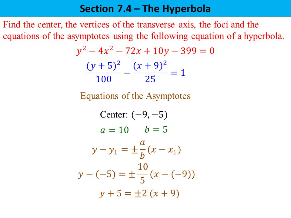 Section 7.4 – The Hyperbola Find the center, the vertices of the transverse axis, the foci and the equations of the asymptotes using the following equation of a hyperbola.