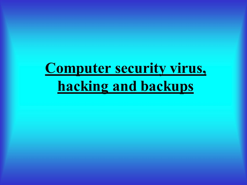 Computer security virus, hacking and backups