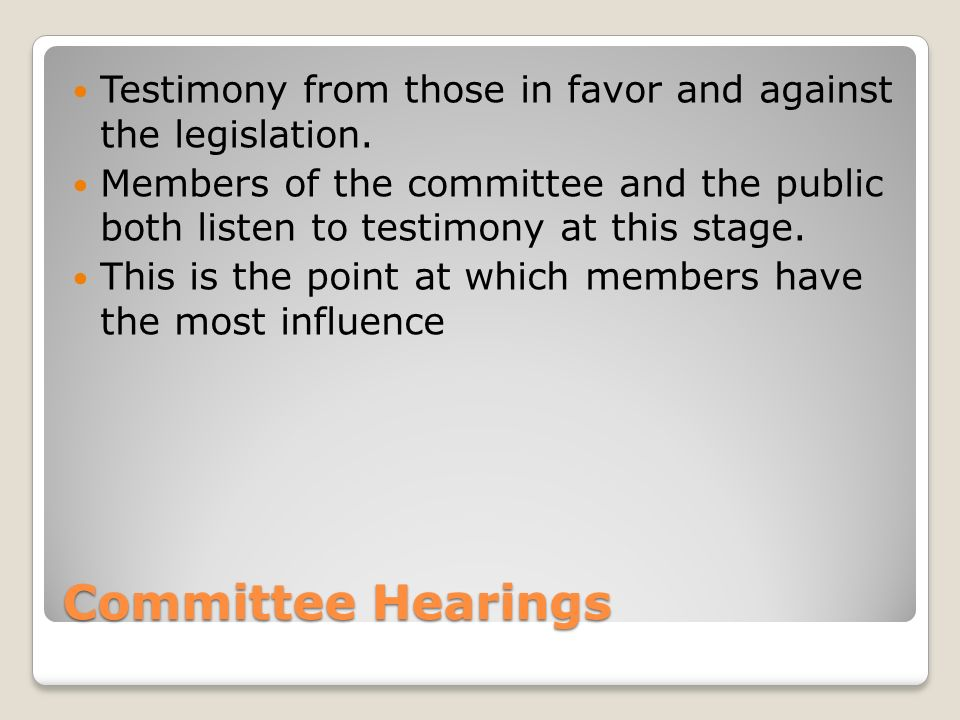 Committee Hearings Testimony from those in favor and against the legislation.