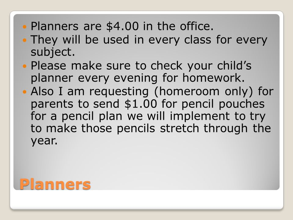 Planners Planners are $4.00 in the office. They will be used in every class for every subject.