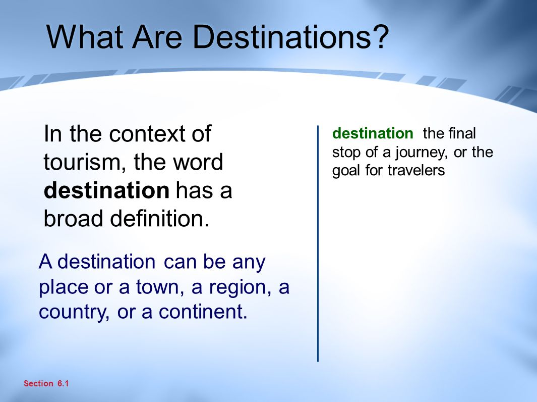 What Are Destinations. In the context of tourism, the word destination has a broad definition.