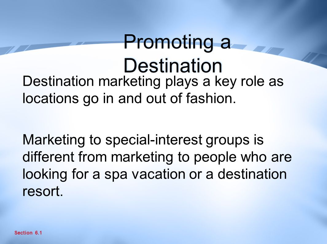 Promoting a Destination Destination marketing plays a key role as locations go in and out of fashion.