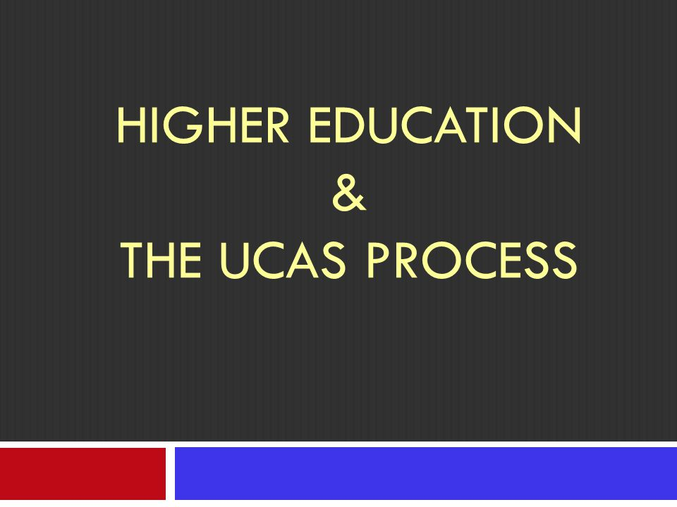 HIGHER EDUCATION & THE UCAS PROCESS