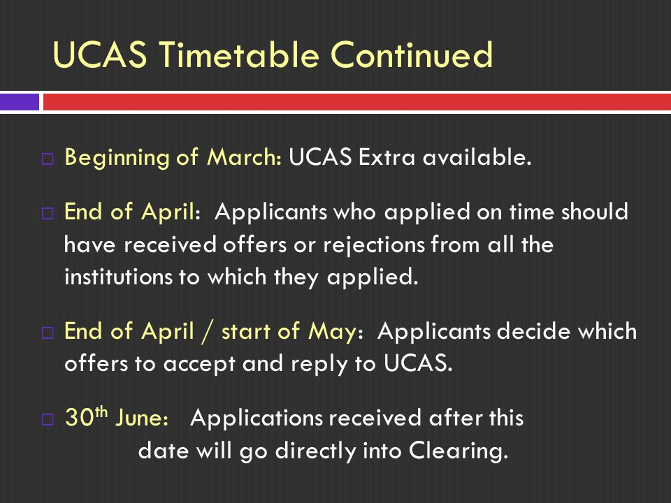 UCAS Timetable Continued  Beginning of March: UCAS Extra available.