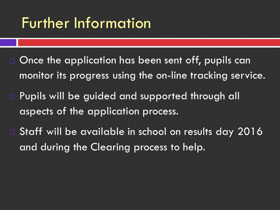 Further Information  Once the application has been sent off, pupils can monitor its progress using the on-line tracking service.