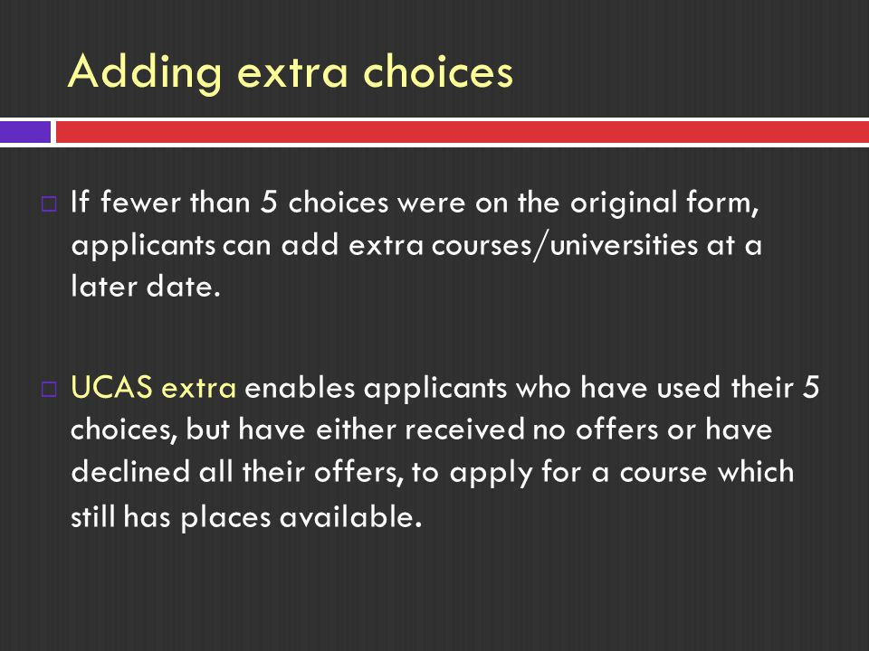 Adding extra choices  If fewer than 5 choices were on the original form, applicants can add extra courses/universities at a later date.