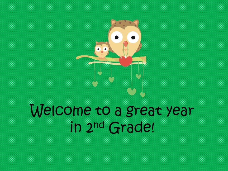 Welcome to a great year in 2 nd Grade!