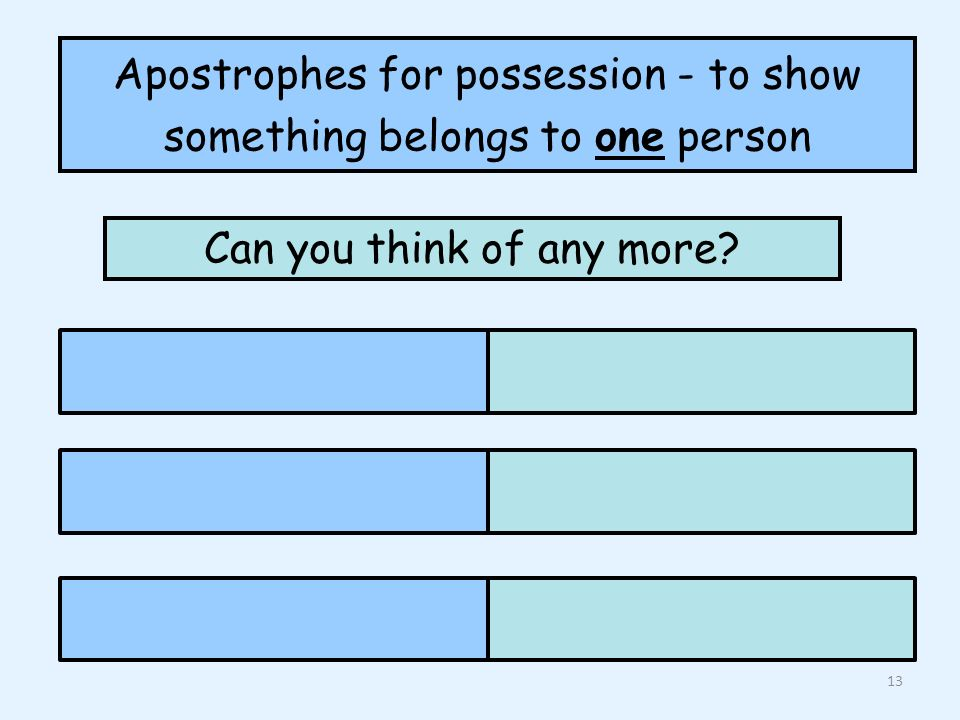 Apostrophes for possession - to show something belongs to one person Can you think of any more 13