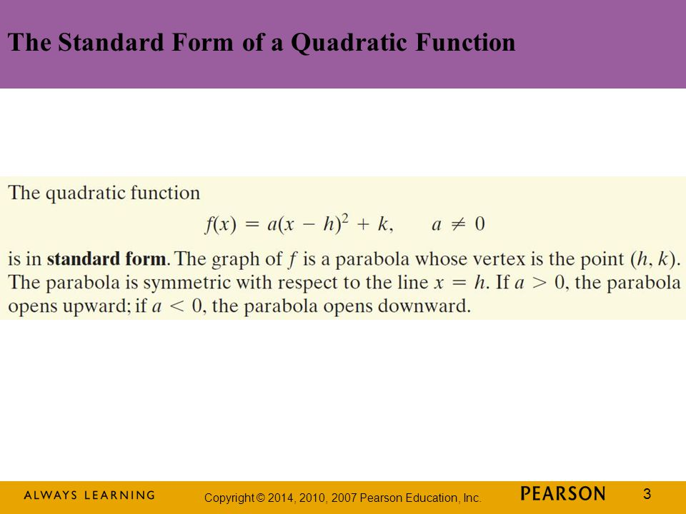 Copyright © 2014, 2010, 2007 Pearson Education, Inc. 3 The Standard Form of a Quadratic Function