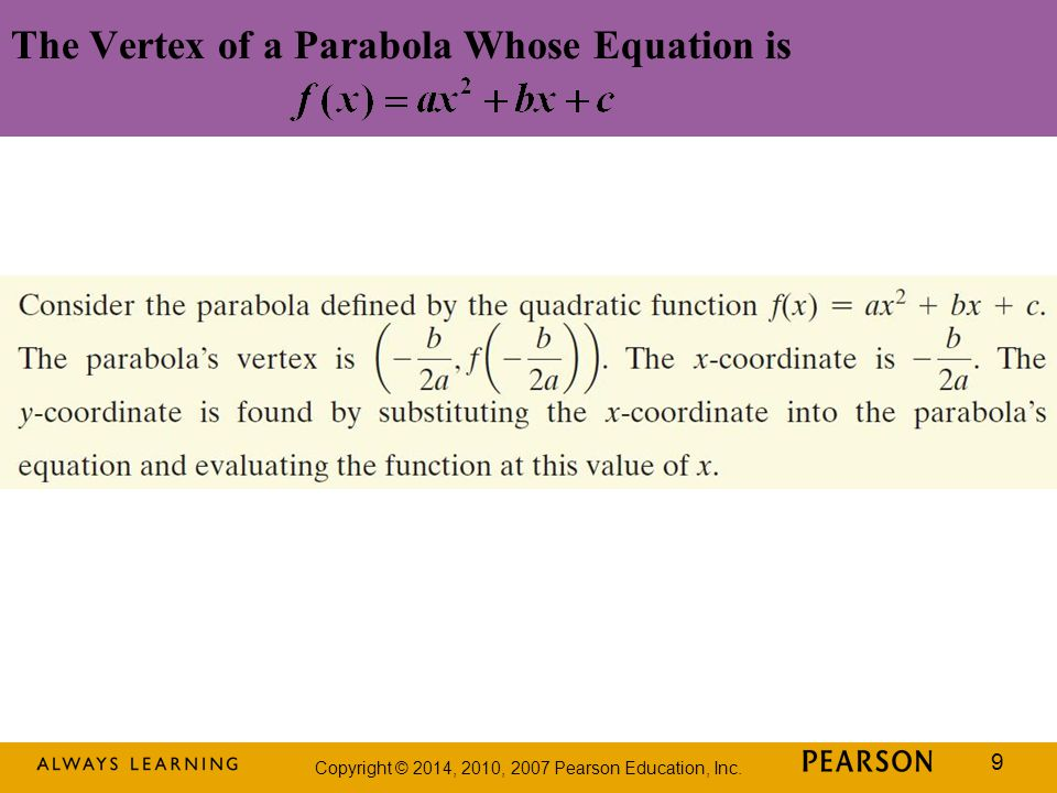 Copyright © 2014, 2010, 2007 Pearson Education, Inc. 9 The Vertex of a Parabola Whose Equation is