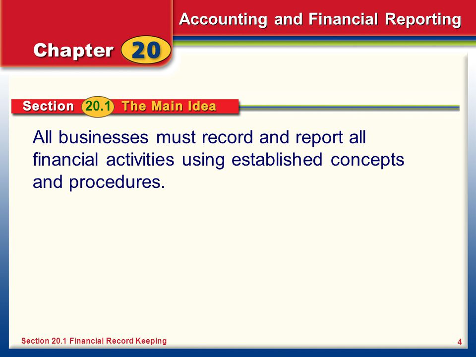 Accounting and Financial Reporting 4 All businesses must record and report all financial activities using established concepts and procedures.