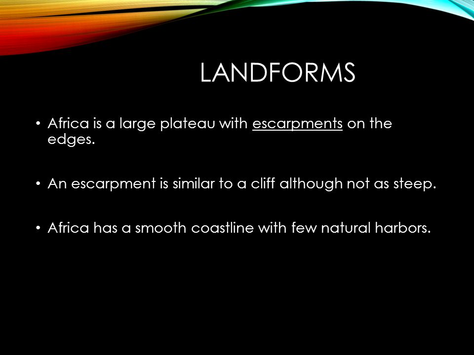 LANDFORMS Africa is a large plateau with escarpments on the edges.