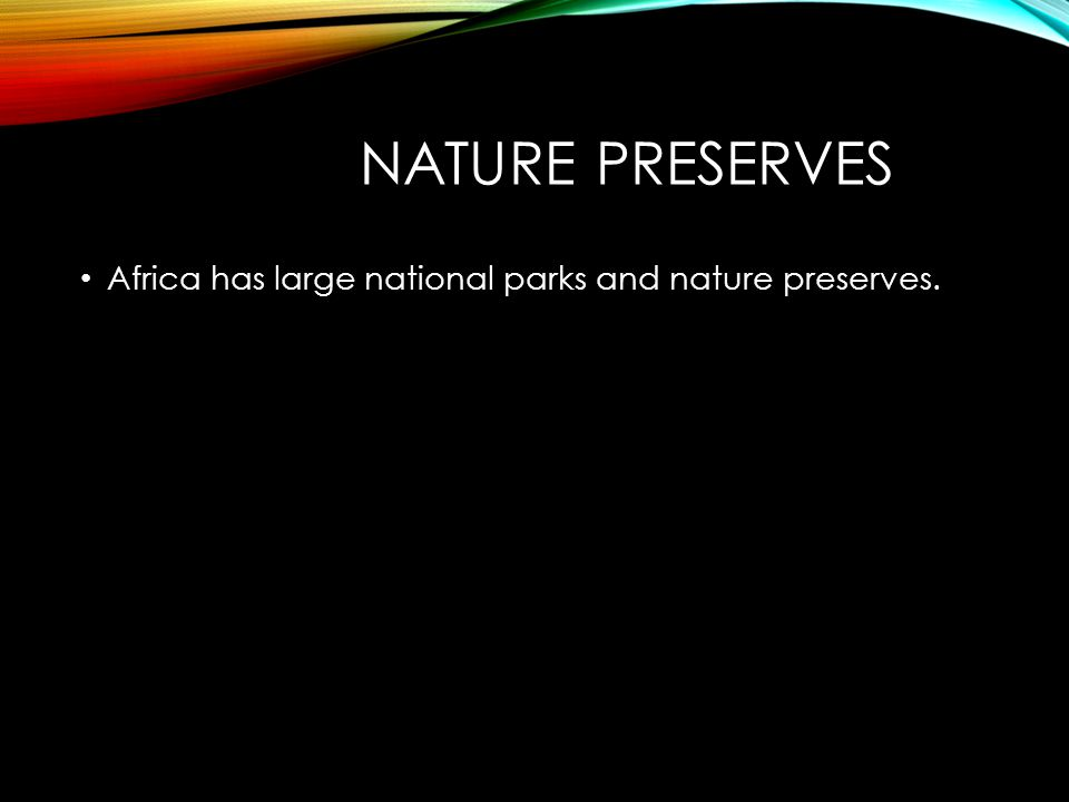 NATURE PRESERVES Africa has large national parks and nature preserves.