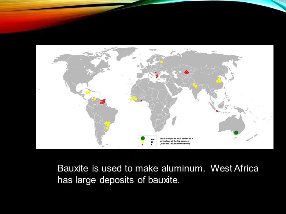 Bauxite is used to make aluminum. West Africa has large deposits of bauxite.