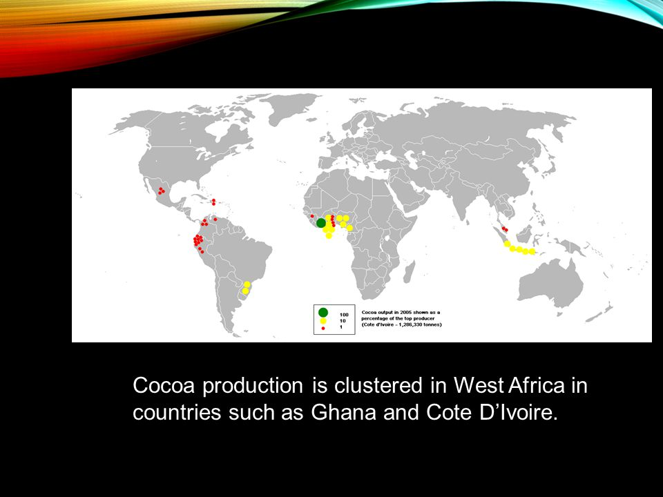 Cocoa production is clustered in West Africa in countries such as Ghana and Cote D'Ivoire.