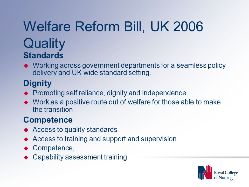 Welfare Reform Bill, UK 2006 Quality Standards u Working across government departments for a seamless policy delivery and UK wide standard setting.