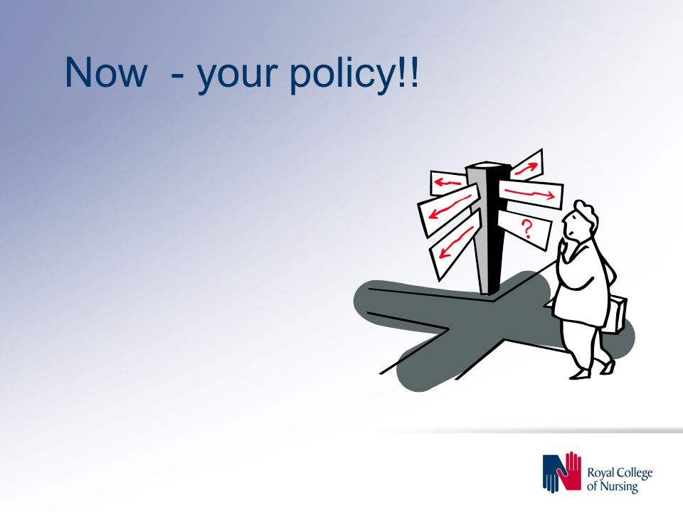Now - your policy!!