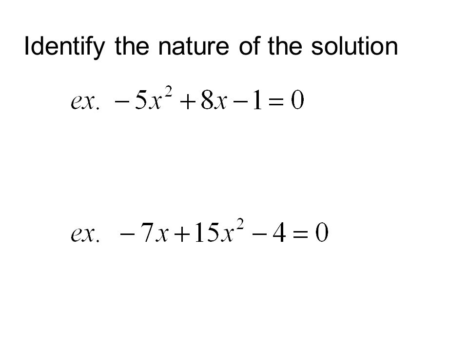 Identify the nature of the solution