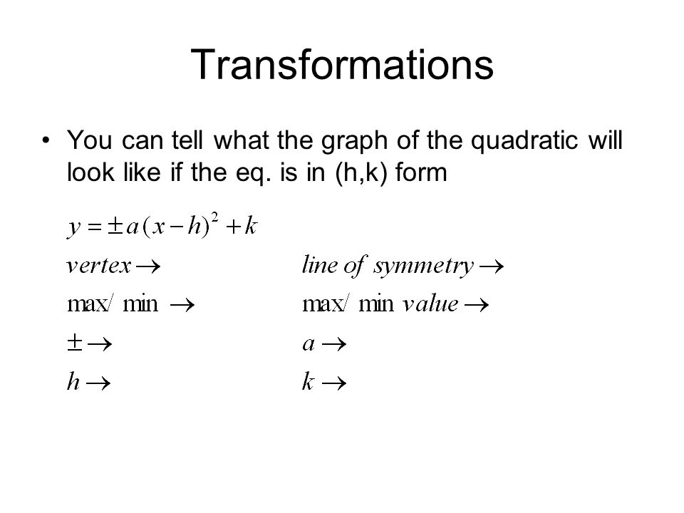 Transformations You can tell what the graph of the quadratic will look like if the eq.