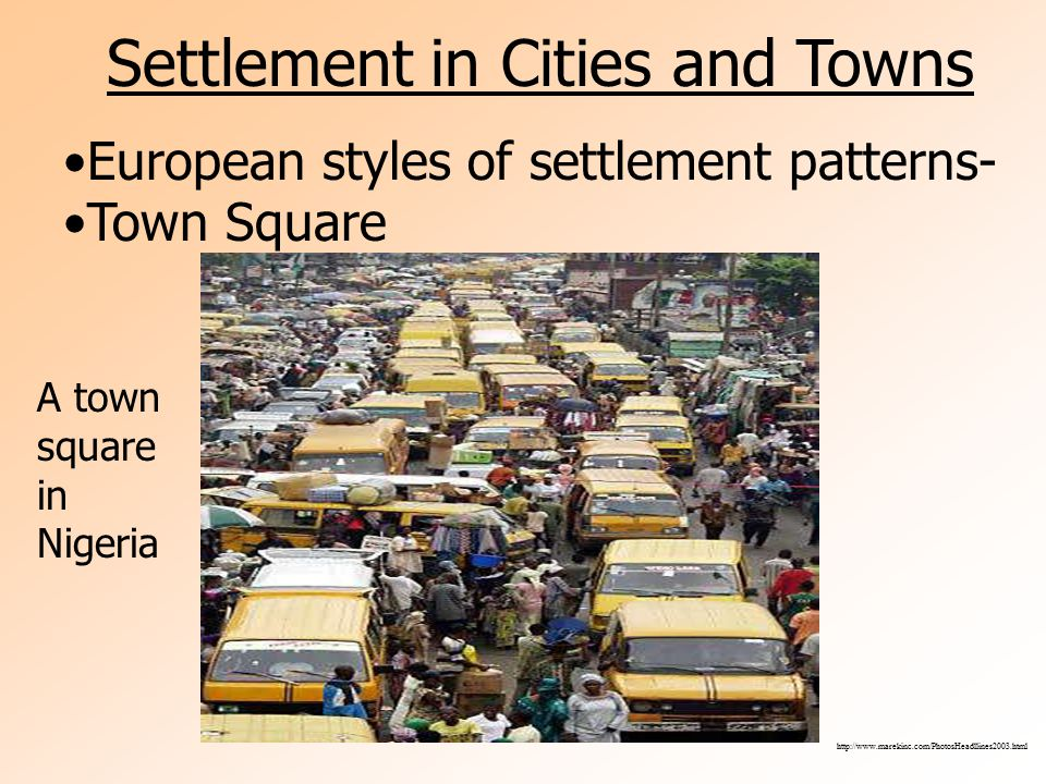 Settlement in Cities and Towns European styles of settlement patterns- Town Square   A town square in Nigeria