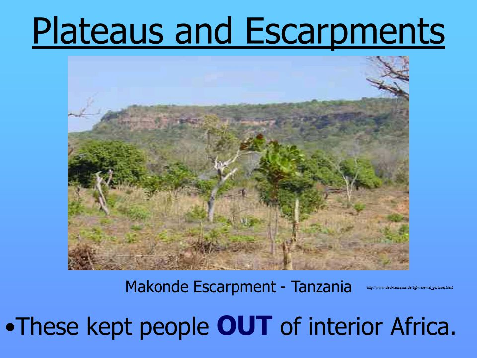 Plateaus and Escarpments These kept people OUT of interior Africa.