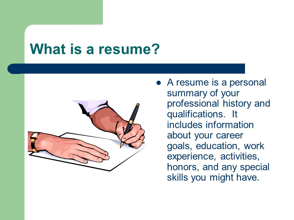What is a resume. A resume is a personal summary of your professional history and qualifications.