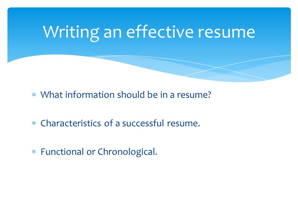 Writing An Effective Resume.  What information should be in a ...