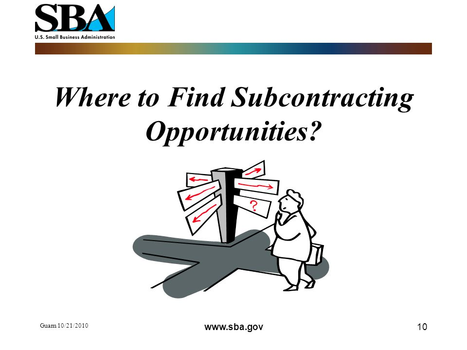 Where to Find Subcontracting Opportunities Guam 10/21/ www.sba.gov