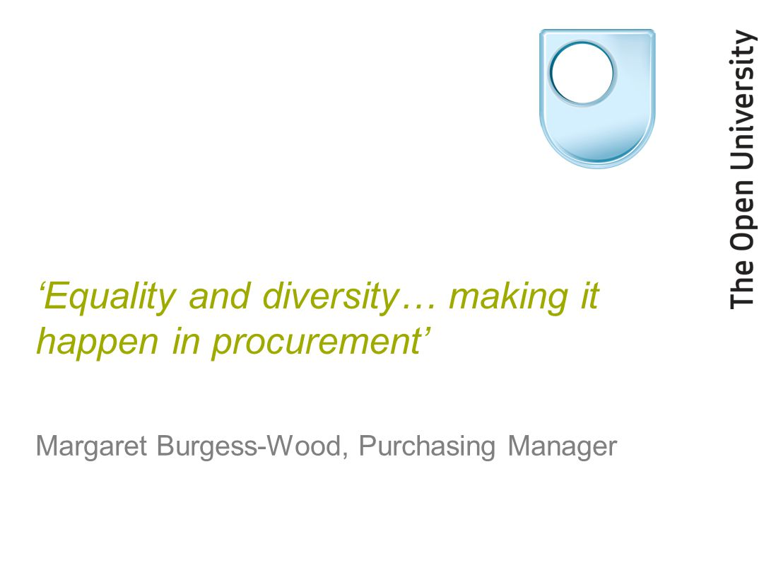 'Equality and diversity… making it happen in procurement' Margaret Burgess-Wood, Purchasing Manager