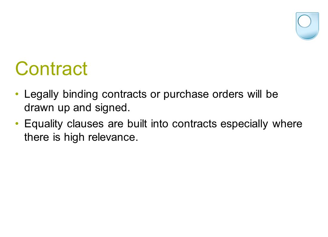 Contract Legally binding contracts or purchase orders will be drawn up and signed.