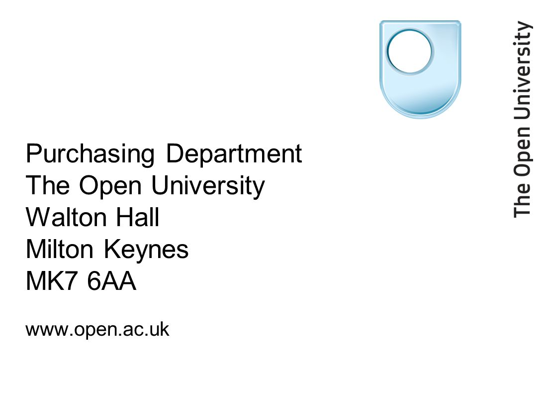 Purchasing Department The Open University Walton Hall Milton Keynes MK7 6AA