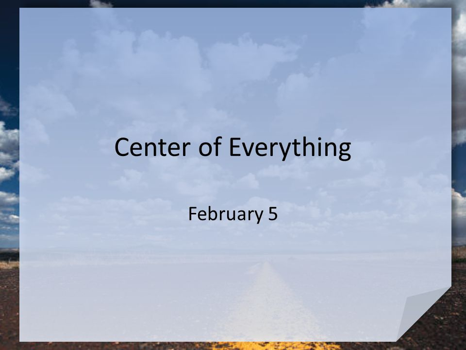 Center of Everything February 5