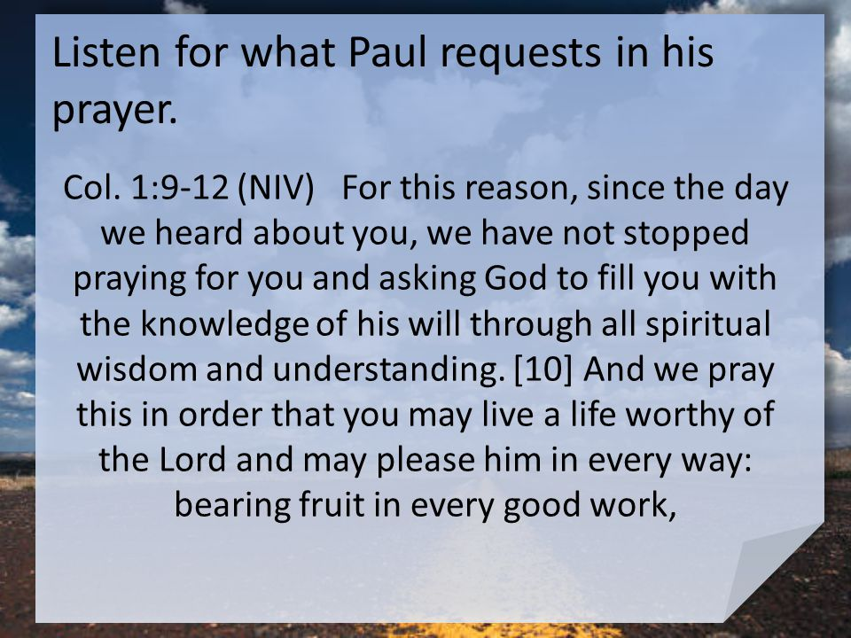 Listen for what Paul requests in his prayer. Col.