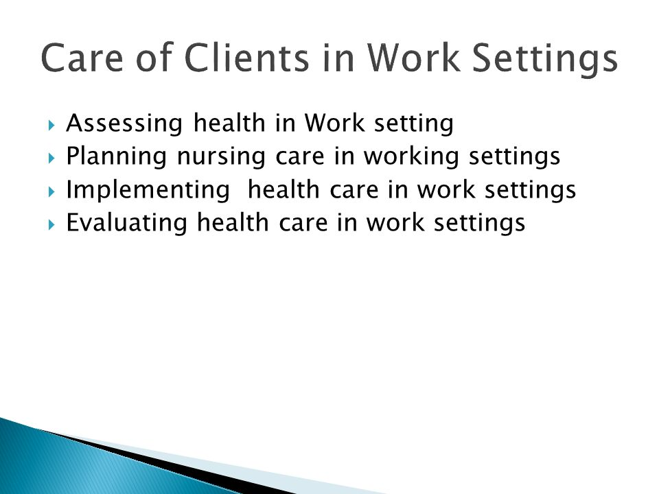  Assessing health in Work setting  Planning nursing care in working settings  Implementing health care in work settings  Evaluating health care in work settings