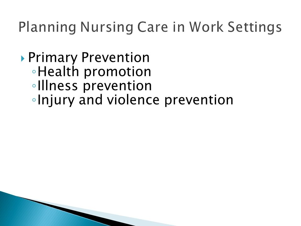  Primary Prevention ◦ Health promotion ◦ Illness prevention ◦ Injury and violence prevention