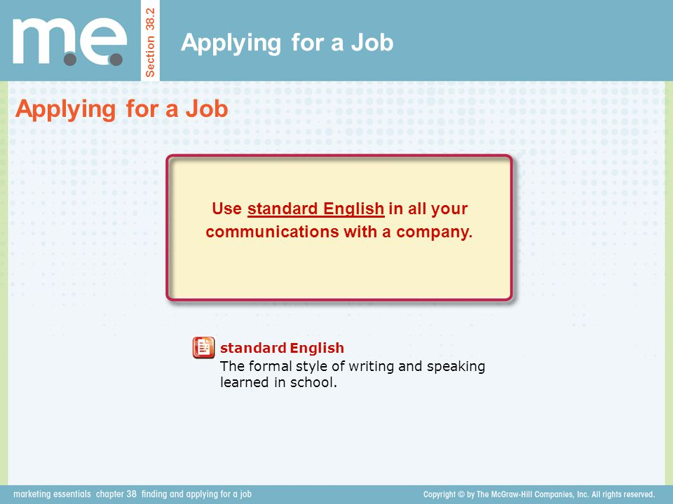 Applying for a Job Section 38.2 Applying for a Job Use standard English in all your communications with a company.