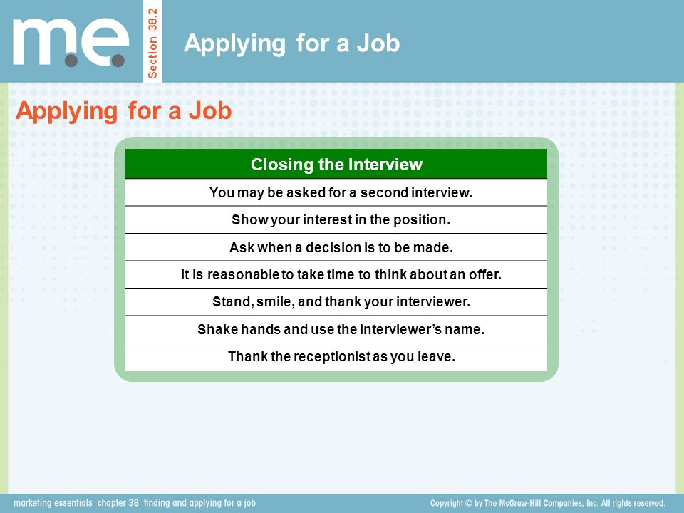 Applying for a Job Section 38.2 Applying for a Job Closing the Interview You may be asked for a second interview.