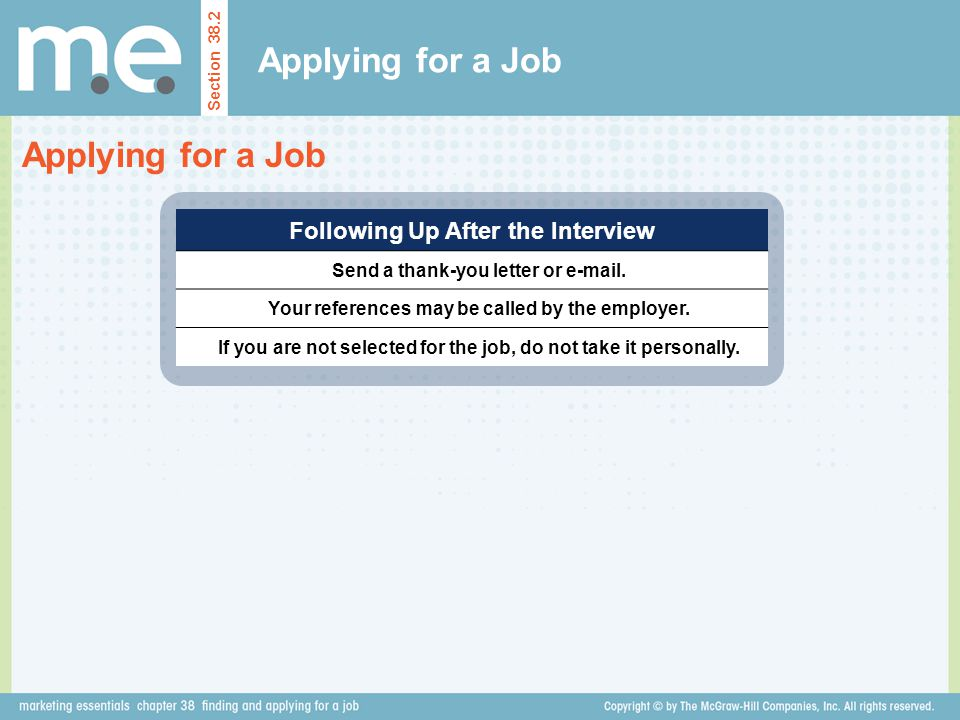 Applying for a Job Section 38.2 Applying for a Job Following Up After the Interview Send a thank-you letter or  .