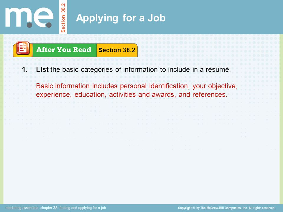 Applying for a Job List the basic categories of information to include in a résumé.