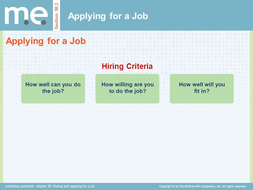 Applying for a Job Section 38.2 Applying for a Job Hiring Criteria How well can you do the job.