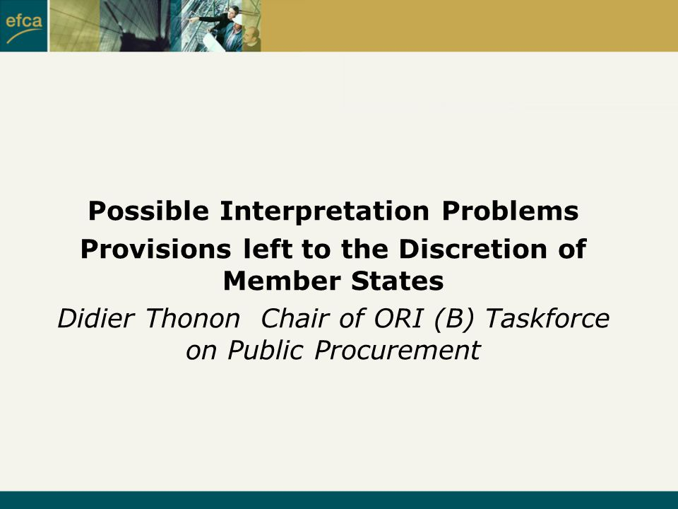 Possible Interpretation Problems Provisions left to the Discretion of Member States Didier ThononChair of ORI (B) Taskforce on Public Procurement