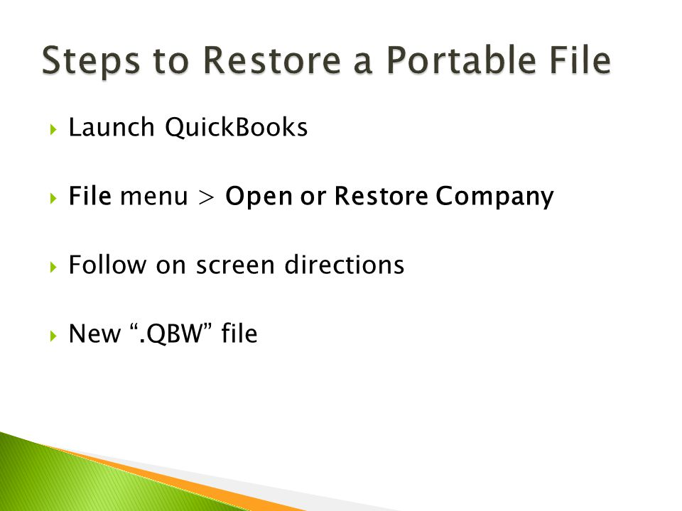  Launch QuickBooks  File menu > Open or Restore Company  Follow on screen directions  New .QBW file