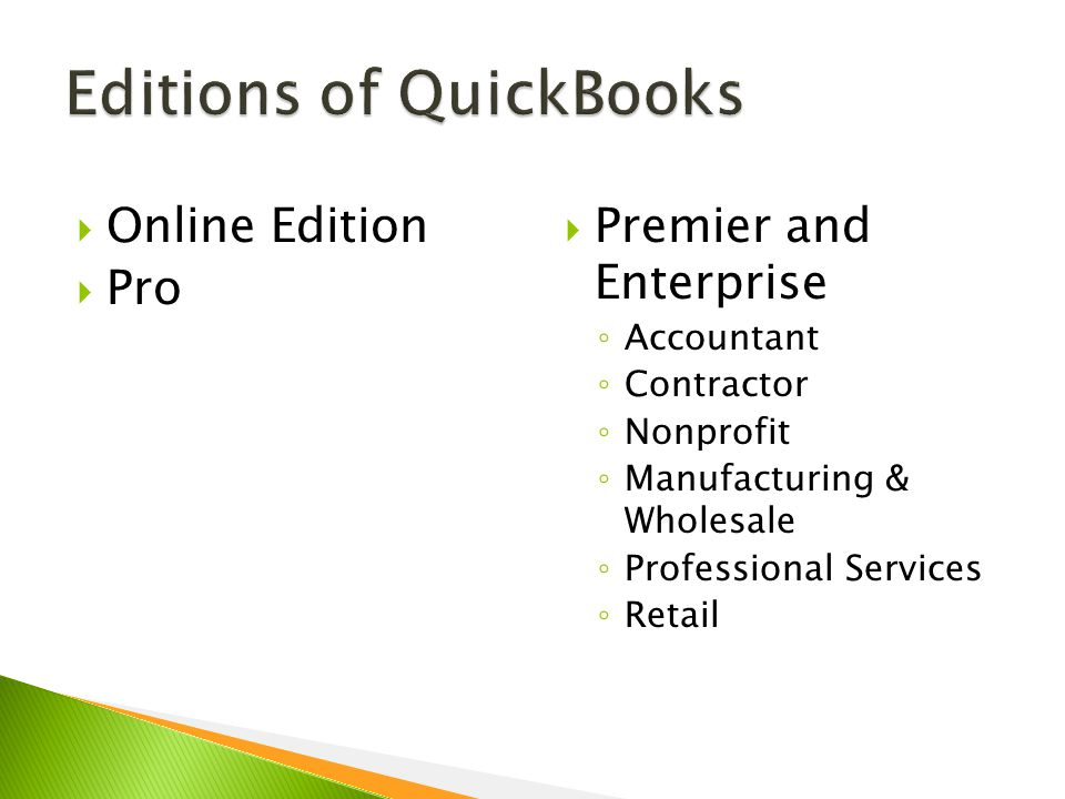  Online Edition  Pro  Premier and Enterprise ◦ Accountant ◦ Contractor ◦ Nonprofit ◦ Manufacturing & Wholesale ◦ Professional Services ◦ Retail