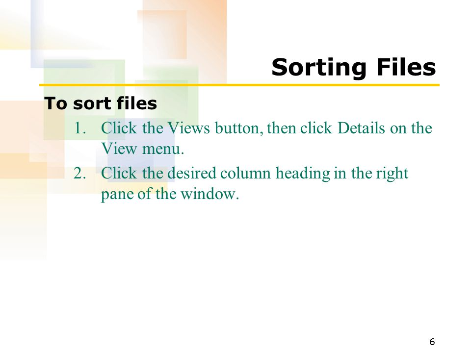6 Sorting Files To sort files 1.Click the Views button, then click Details on the View menu.